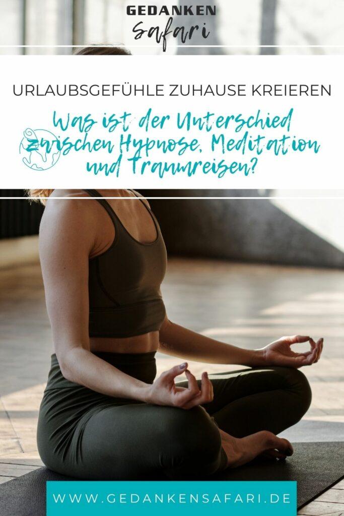 Was ist der Unterschied zwischen Hypnose, Meditation und Traumreisen